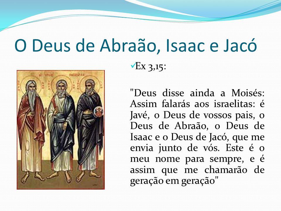 O Deus de Abraão, Isaac e Jacó Ex 3,15: