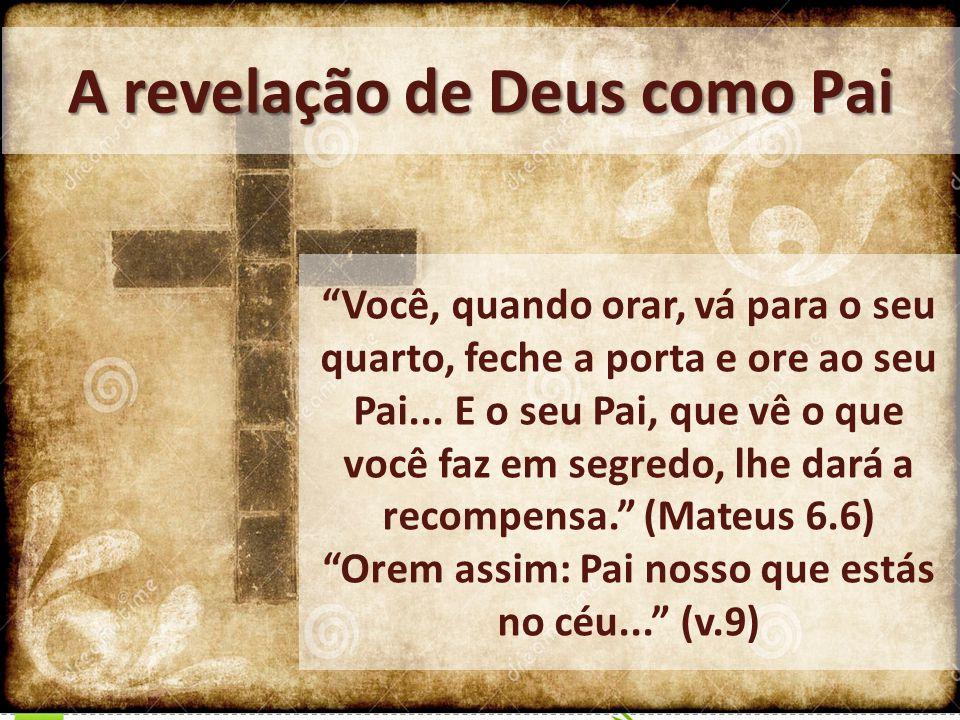 A revelação de Deus como Pai Vejam como é grande o amor do Pai por nós.