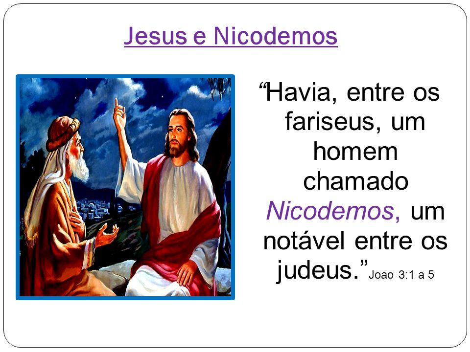 """""""Havia, entre os fariseus, um homem chamado Nicodemos, um notável entre os judeus."""" Joao 3:1 a 5 Jesus e Nicodemos"""