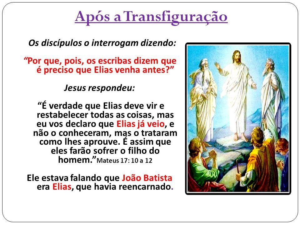"""Os discípulos o interrogam dizendo: """"Por que, pois, os escribas dizem que é preciso que Elias venha antes?"""" Jesus respondeu: """"É verdade que Elias deve"""