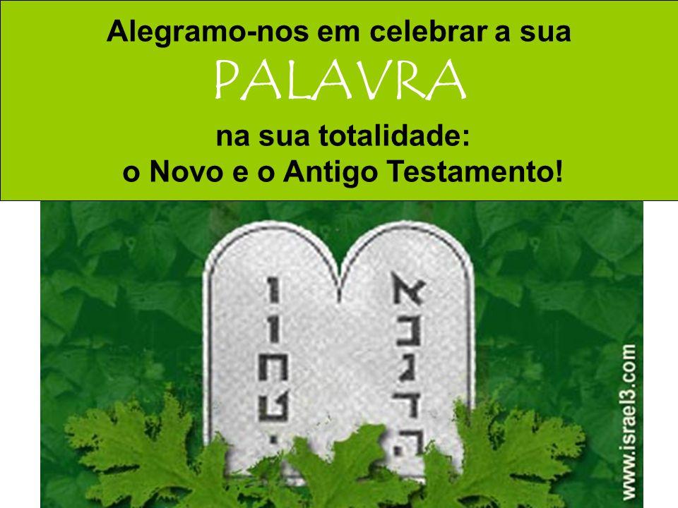 Alegramo-nos em celebrar a sua PALAVRA na sua totalidade: o Novo e o Antigo Testamento!