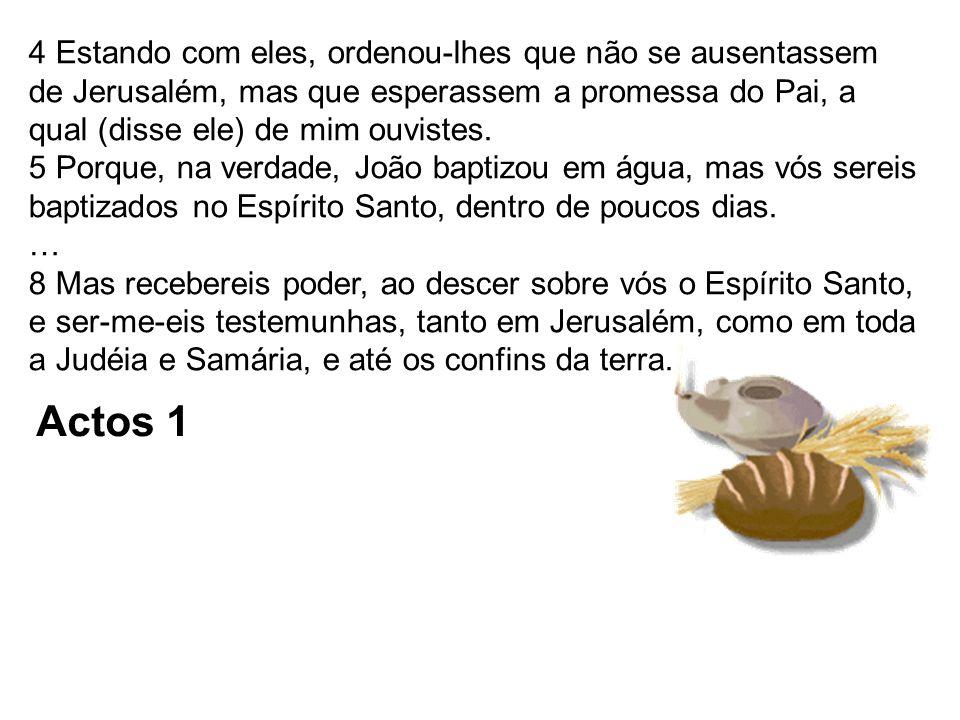 4 Estando com eles, ordenou-lhes que não se ausentassem de Jerusalém, mas que esperassem a promessa do Pai, a qual (disse ele) de mim ouvistes. 5 Porq