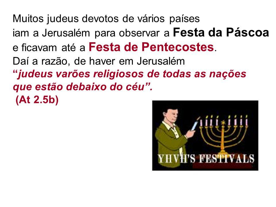 Muitos judeus devotos de vários países iam a Jerusalém para observar a Festa da Páscoa e ficavam até a Festa de Pentecostes. Daí a razão, de haver em