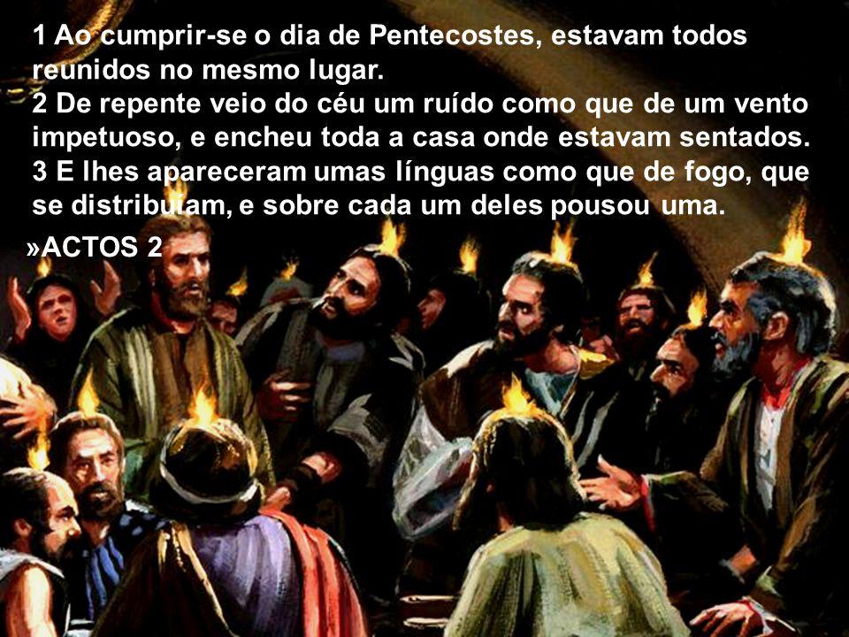 1 Ao cumprir-se o dia de Pentecostes, estavam todos reunidos no mesmo lugar. 2 De repente veio do céu um ruído como que de um vento impetuoso, e enche
