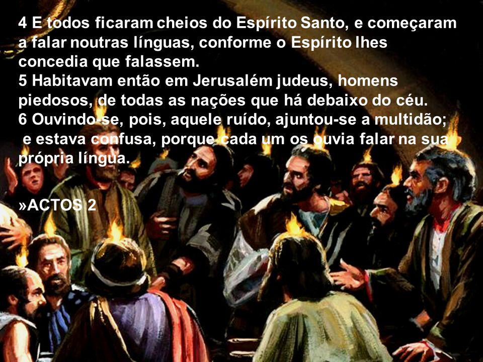 4 E todos ficaram cheios do Espírito Santo, e começaram a falar noutras línguas, conforme o Espírito lhes concedia que falassem. 5 Habitavam então em