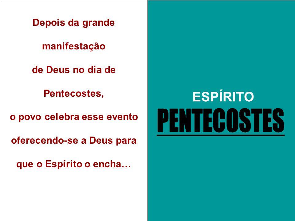 ESPÍRITO Depois da grande manifestação de Deus no dia de Pentecostes, o povo celebra esse evento oferecendo-se a Deus para que o Espírito o encha… ESP