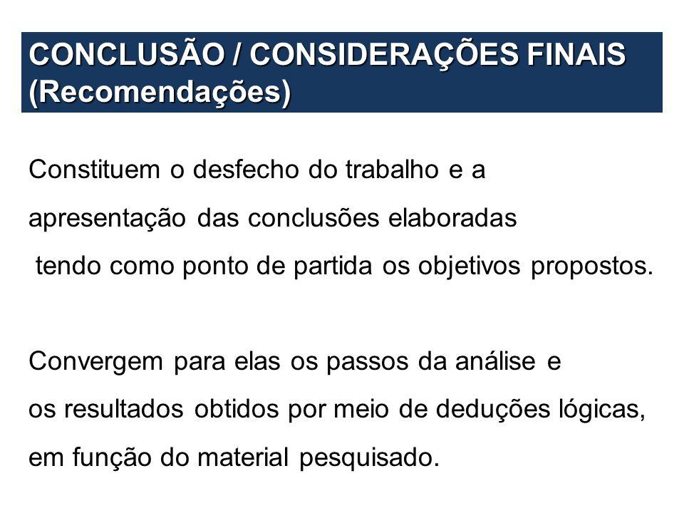 CONCLUSÃO / CONSIDERAÇÕES FINAIS (Recomendações) Constituem o desfecho do trabalho e a apresentação das conclusões elaboradas tendo como ponto de part