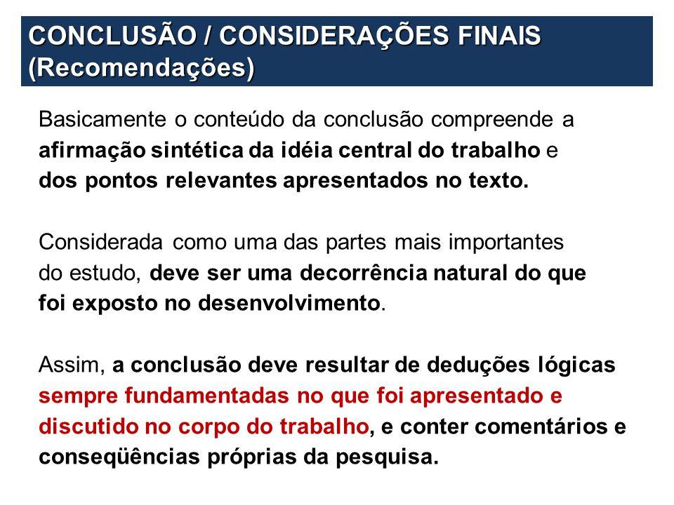 Basicamente o conteúdo da conclusão compreende a afirmação sintética da idéia central do trabalho e dos pontos relevantes apresentados no texto. Consi