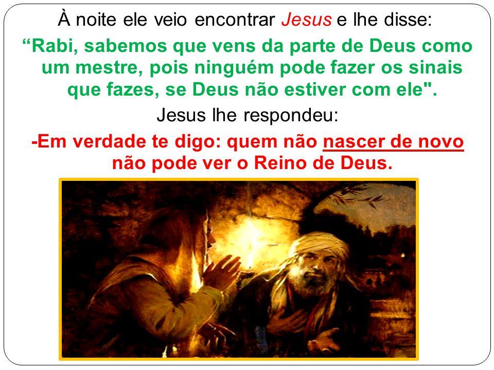 """À noite ele veio encontrar Jesus e lhe disse: """"Rabi, sabemos que vens da parte de Deus como um mestre, pois ninguém pode fazer os sinais que fazes, se"""