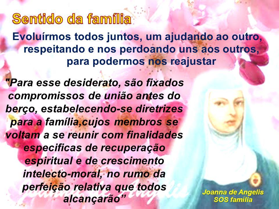 Evoluírmos todos juntos, um ajudando ao outro, respeitando e nos perdoando uns aos outros, para podermos nos reajustar Joanna de Angelis SOS família