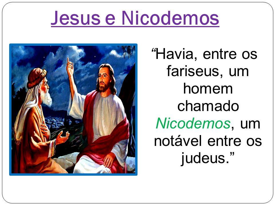 """""""Havia, entre os fariseus, um homem chamado Nicodemos, um notável entre os judeus."""" Jesus e Nicodemos"""