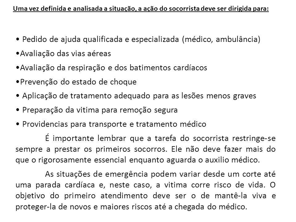 Uma vez definida e analisada a situação, a ação do socorrista deve ser dirigida para: Pedido de ajuda qualificada e especializada (médico, ambulância)