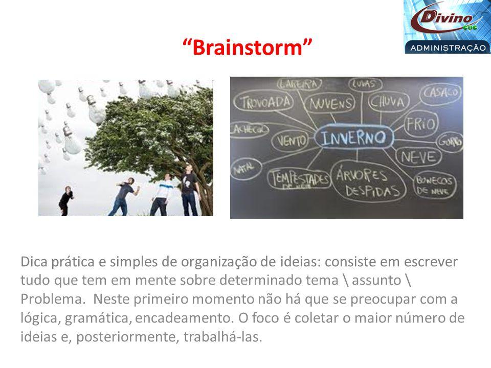 Brainstorm Dica prática e simples de organização de ideias: consiste em escrever tudo que tem em mente sobre determinado tema \ assunto \ Problema.