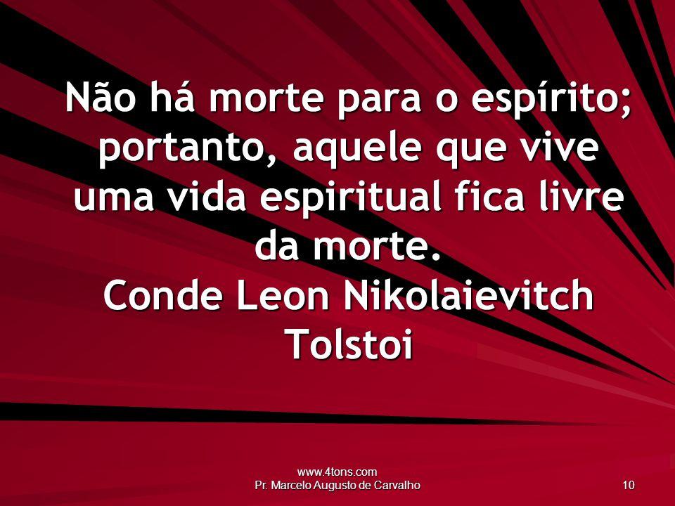 www.4tons.com Pr. Marcelo Augusto de Carvalho 10 Não há morte para o espírito; portanto, aquele que vive uma vida espiritual fica livre da morte. Cond
