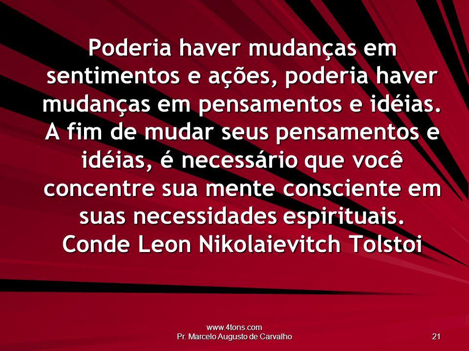 www.4tons.com Pr. Marcelo Augusto de Carvalho 21 Poderia haver mudanças em sentimentos e ações, poderia haver mudanças em pensamentos e idéias. A fim