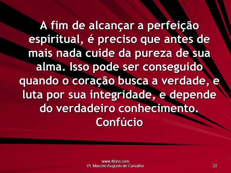 www.4tons.com Pr. Marcelo Augusto de Carvalho 22 A fim de alcançar a perfeição espiritual, é preciso que antes de mais nada cuide da pureza de sua alm