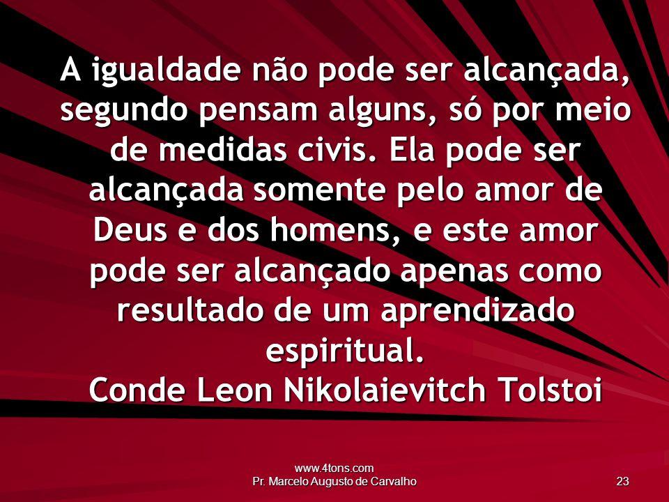 www.4tons.com Pr. Marcelo Augusto de Carvalho 23 A igualdade não pode ser alcançada, segundo pensam alguns, só por meio de medidas civis. Ela pode ser