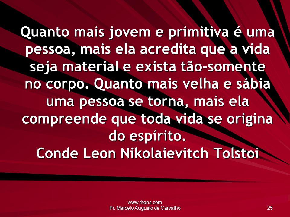 www.4tons.com Pr. Marcelo Augusto de Carvalho 25 Quanto mais jovem e primitiva é uma pessoa, mais ela acredita que a vida seja material e exista tão-s