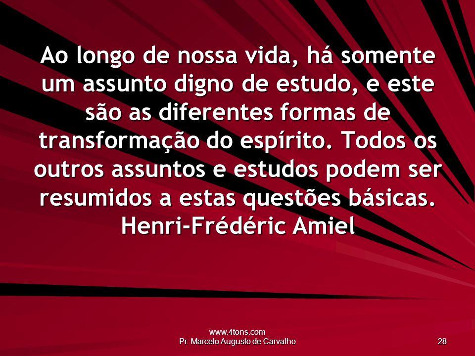 www.4tons.com Pr. Marcelo Augusto de Carvalho 28 Ao longo de nossa vida, há somente um assunto digno de estudo, e este são as diferentes formas de tra