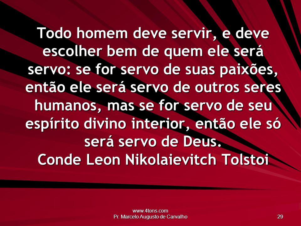 www.4tons.com Pr. Marcelo Augusto de Carvalho 29 Todo homem deve servir, e deve escolher bem de quem ele será servo: se for servo de suas paixões, ent