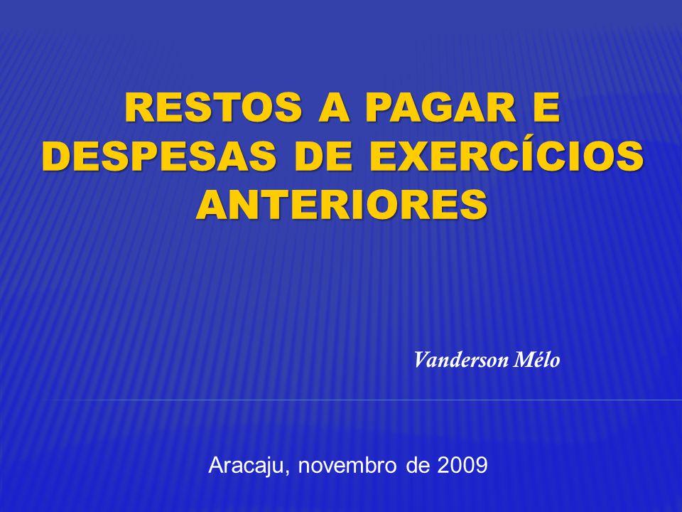 RESTOS A PAGAR E DESPESAS DE EXERCÍCIOS ANTERIORES Aracaju, novembro de 2009 Vanderson Mélo