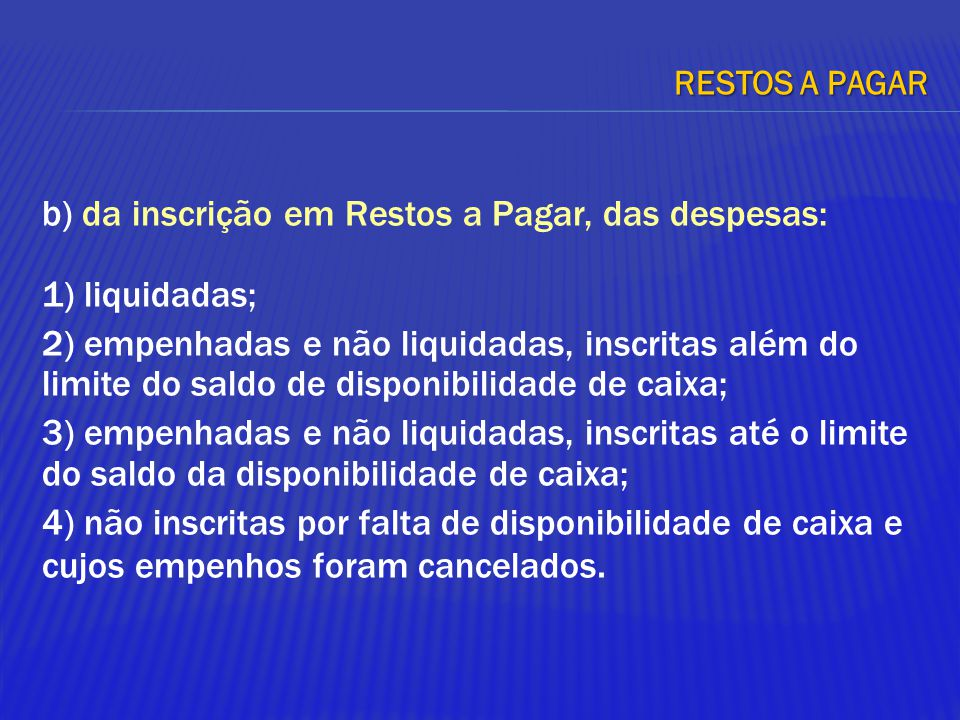 b) da inscrição em Restos a Pagar, das despesas: 1) liquidadas; 2) empenhadas e não liquidadas, inscritas além do limite do saldo de disponibilidade d