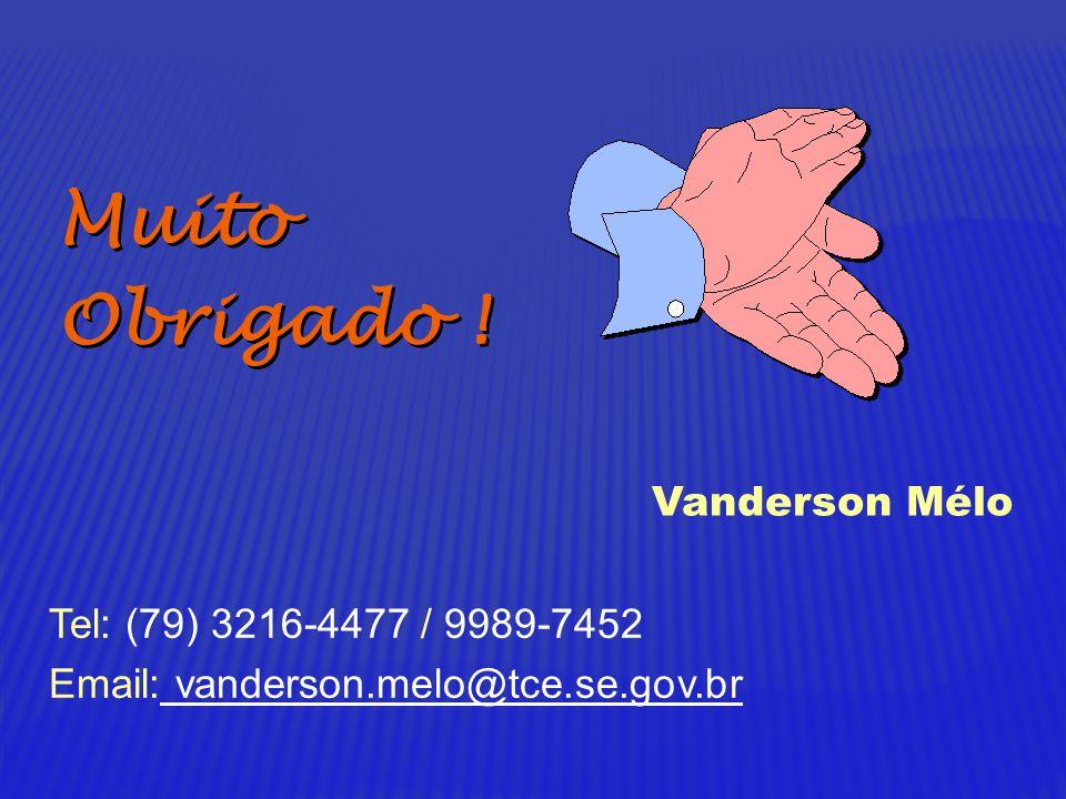 Tel: (79) 3216-4477 / 9989-7452 Email: vanderson.melo@tce.se.gov.br Vanderson Mélo Muito Obrigado ! Muito Obrigado !