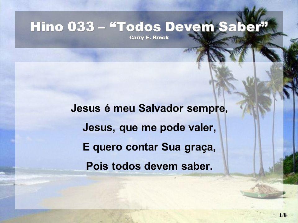 Todos devem saber! Jesus é meu Salvador sempre, E todos devem saber! 2/8