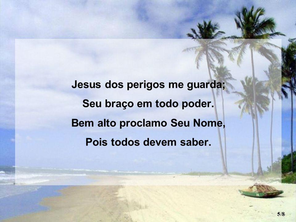 Jesus dos perigos me guarda; Seu braço em todo poder.