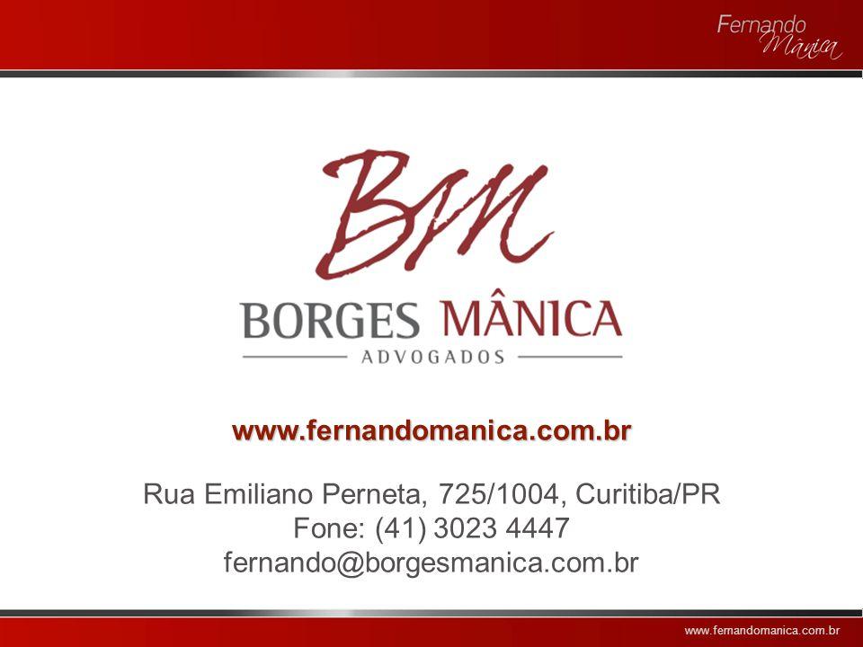 www.fernandomanica.com.br www.fernandomanica.com.br Rua Emiliano Perneta, 725/1004, Curitiba/PR Fone: (41) 3023 4447 fernando@borgesmanica.com.br