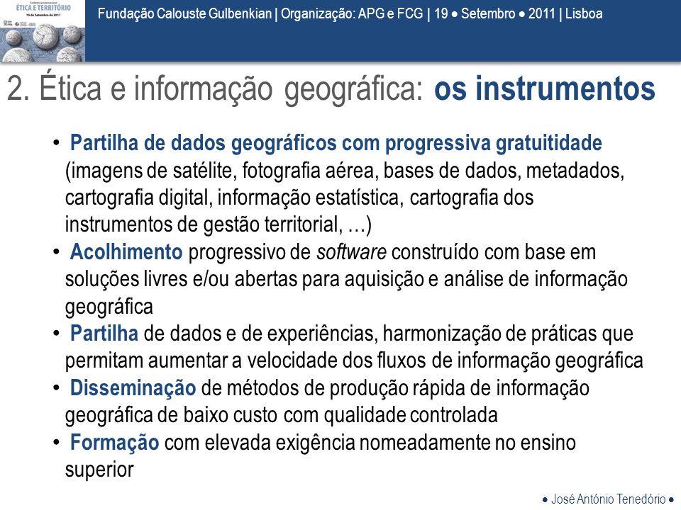  José António Tenedório  Fundação Calouste Gulbenkian | Organização: APG e FCG | 19  Setembro  2011 | Lisboa 2. Ética e informação geográfica: os
