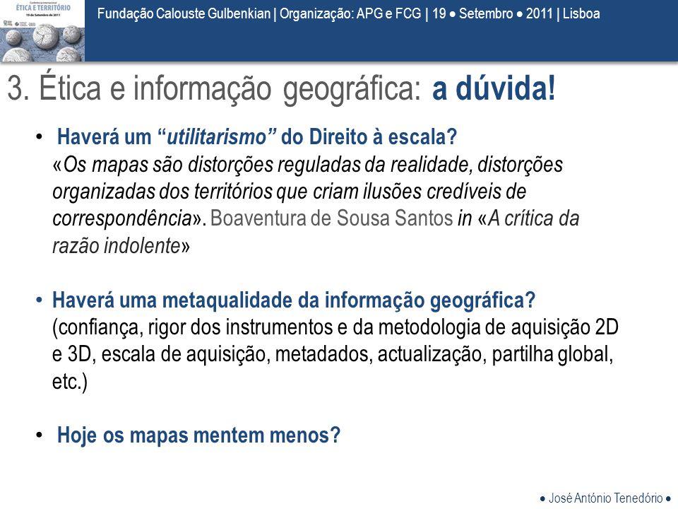  José António Tenedório  Fundação Calouste Gulbenkian | Organização: APG e FCG | 19  Setembro  2011 | Lisboa 3. Ética e informação geográfica: a d