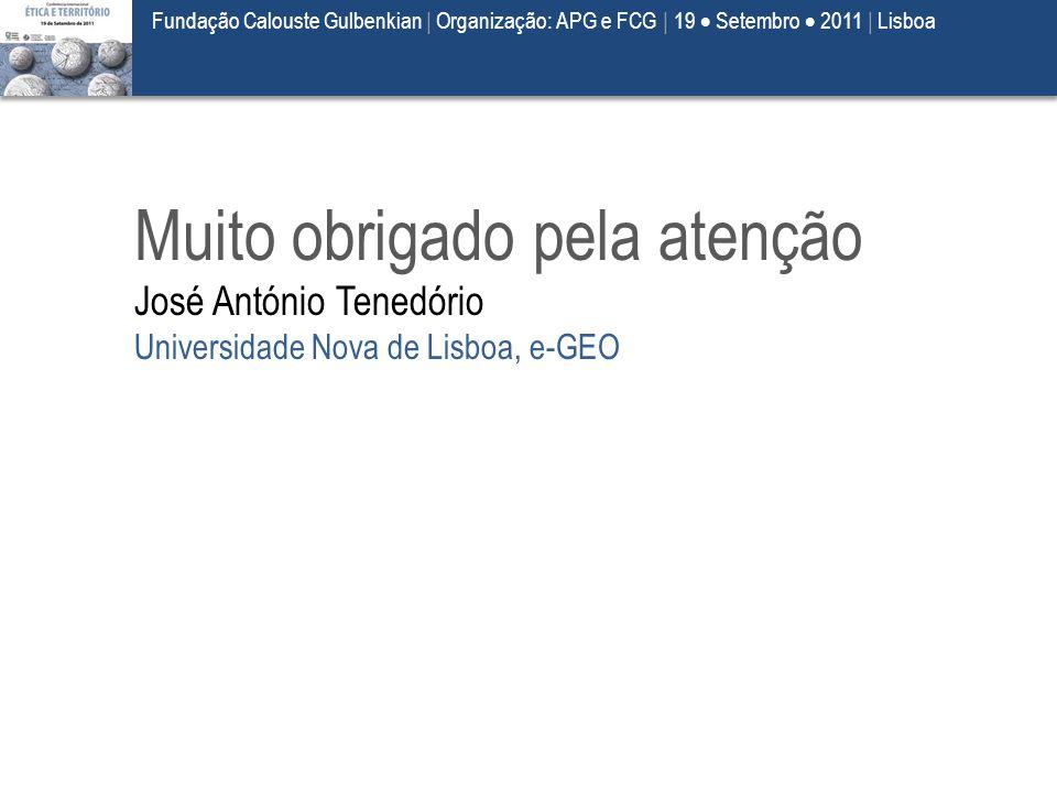 Muito obrigado pela atenção José António Tenedório Universidade Nova de Lisboa, e-GEO Fundação Calouste Gulbenkian | Organização: APG e FCG | 19  Set