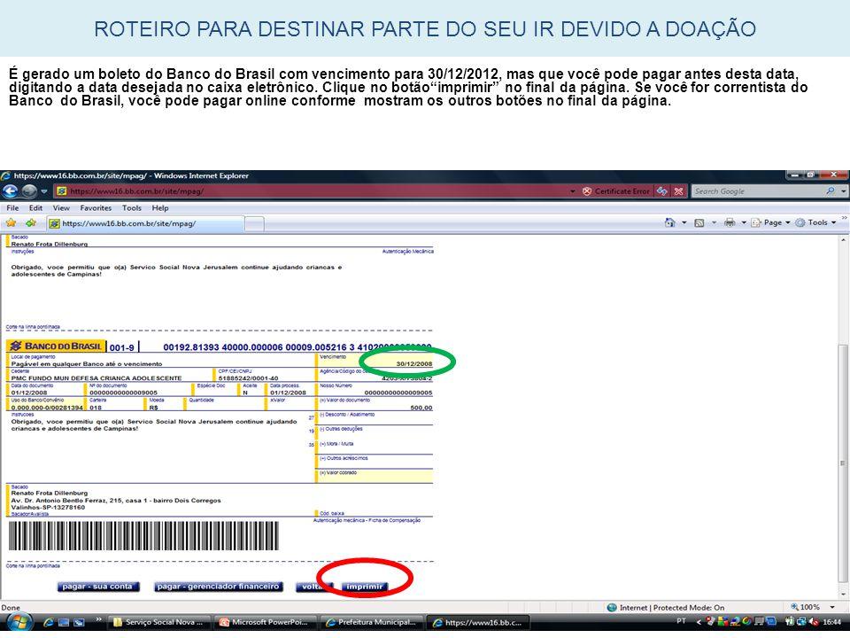 É gerado um boleto do Banco do Brasil com vencimento para 30/12/2012, mas que você pode pagar antes desta data, digitando a data desejada no caixa ele