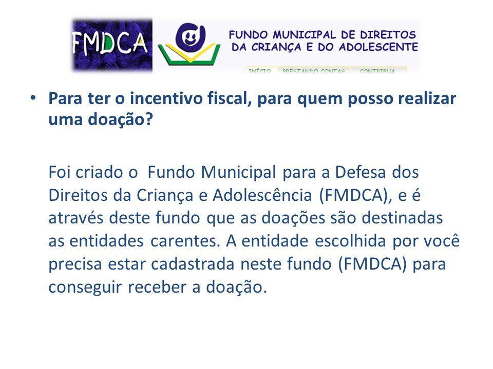 Para ter o incentivo fiscal, para quem posso realizar uma doação? Foi criado o Fundo Municipal para a Defesa dos Direitos da Criança e Adolescência (F
