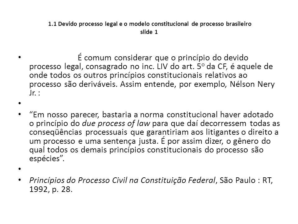 1.1 Devido processo legal e o modelo constitucional de processo brasileiro slide 1 É comum considerar que o princípio do devido processo legal, consag