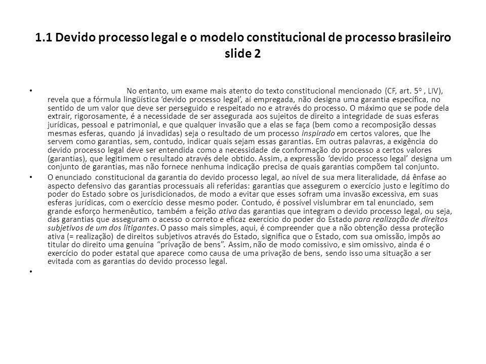 1.1 Devido processo legal e o modelo constitucional de processo brasileiro slide 2 No entanto, um exame mais atento do texto constitucional mencionado