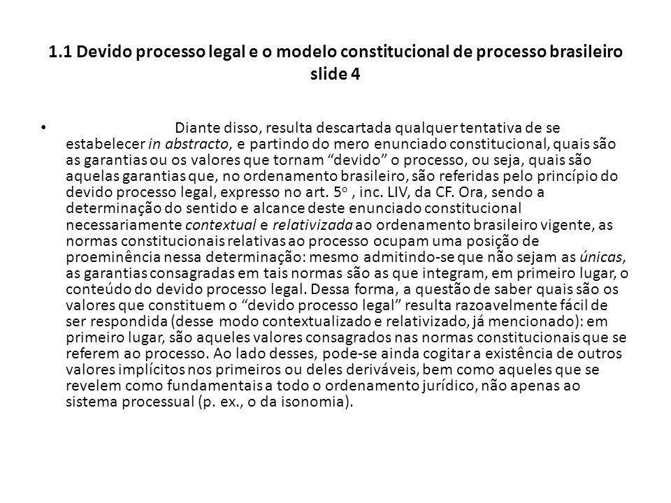 1.1 Devido processo legal e o modelo constitucional de processo brasileiro slide 4 Diante disso, resulta descartada qualquer tentativa de se estabelec