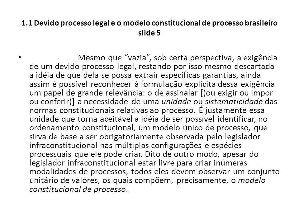 """1.1 Devido processo legal e o modelo constitucional de processo brasileiro slide 5 Mesmo que """"vazia"""", sob certa perspectiva, a exigência de um devido"""