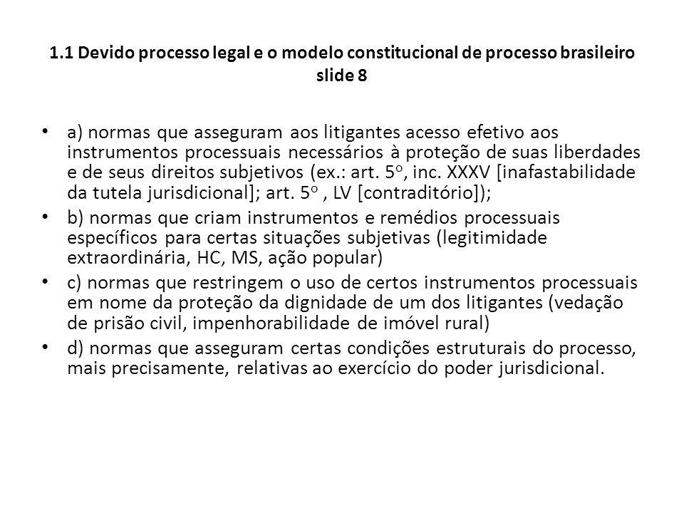 1.1 Devido processo legal e o modelo constitucional de processo brasileiro slide 8 a) normas que asseguram aos litigantes acesso efetivo aos instrumen
