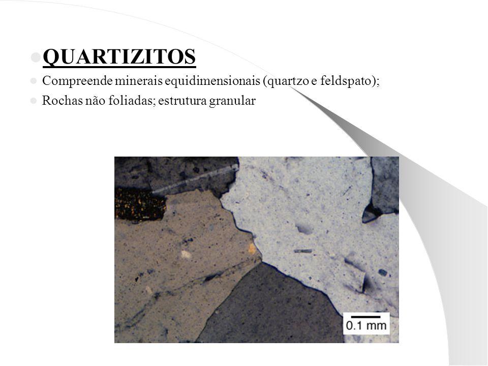 QUARTIZITOS Compreende minerais equidimensionais (quartzo e feldspato); Rochas não foliadas; estrutura granular