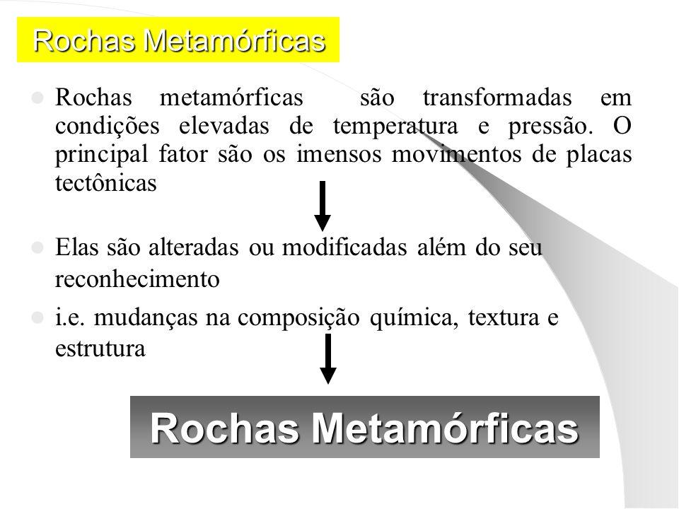 Rochas Metamórficas Rochas metamórficas são transformadas em condições elevadas de temperatura e pressão.