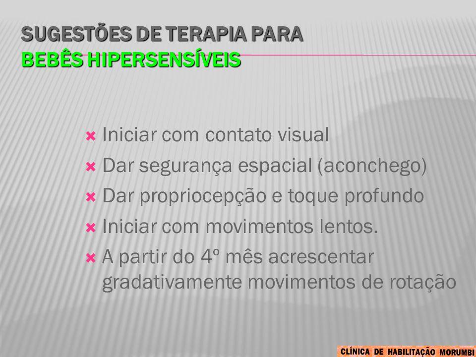 SUGESTÕES DE TERAPIA PARA BEBÊS HIPERSENSÍVEIS  Iniciar com contato visual  Dar segurança espacial (aconchego)  Dar propriocepção e toque profundo