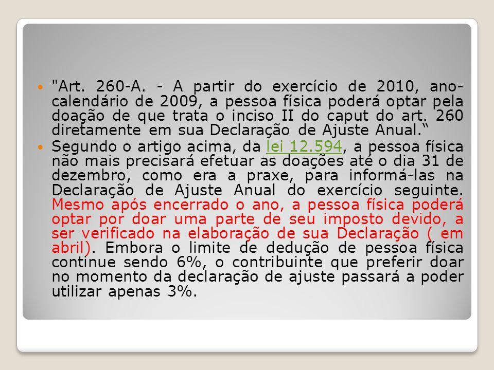 DOAÇÕES FEITAS ATÉ 31/12 1º EXEMPLO Acompanhe o exemplo e confirme que a destinação ao Fundo da Criança de parte do imposto devido não vai aumentar nem diminuir o valor a pagar ao Imposto de Renda: Declaração com Imposto a RESTITUIR e doação menor do que o limite de dedução: (a) Imposto Devido R$ 7.000,00 (b) Imposto Renda Retido na FonteR$ 8.000,00 (c) Doação ao Fundo CriançaR$ 0,00 (d) Imposto a RestituirR$ 1.000,00 A destinação pode ser de até 6% do imposto a pagar – 6% de (a) ou (a) x 0,06 (neste exemplo, R$ 7.000,00 x 0,06 = R$ 420,00).