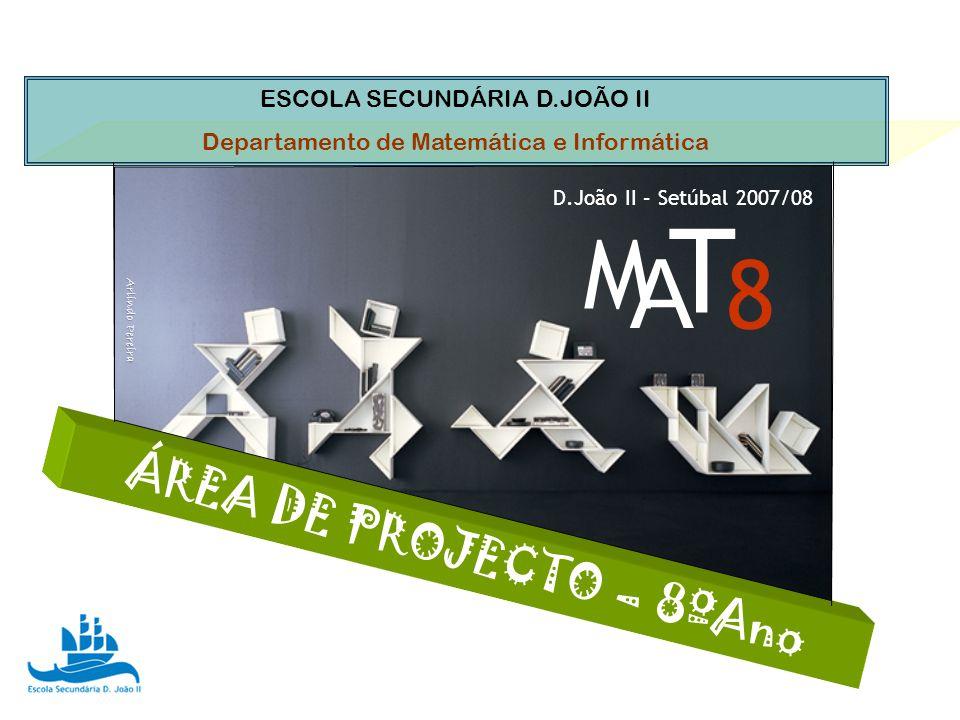 ESCOLA SECUNDÁRIA D.JOÃO II Departamento de Matemática e Informática Á R E A D E P R O J E C T O – 8 º A n o M A T 8 D.João II – Setúbal 2007/08 Arlin