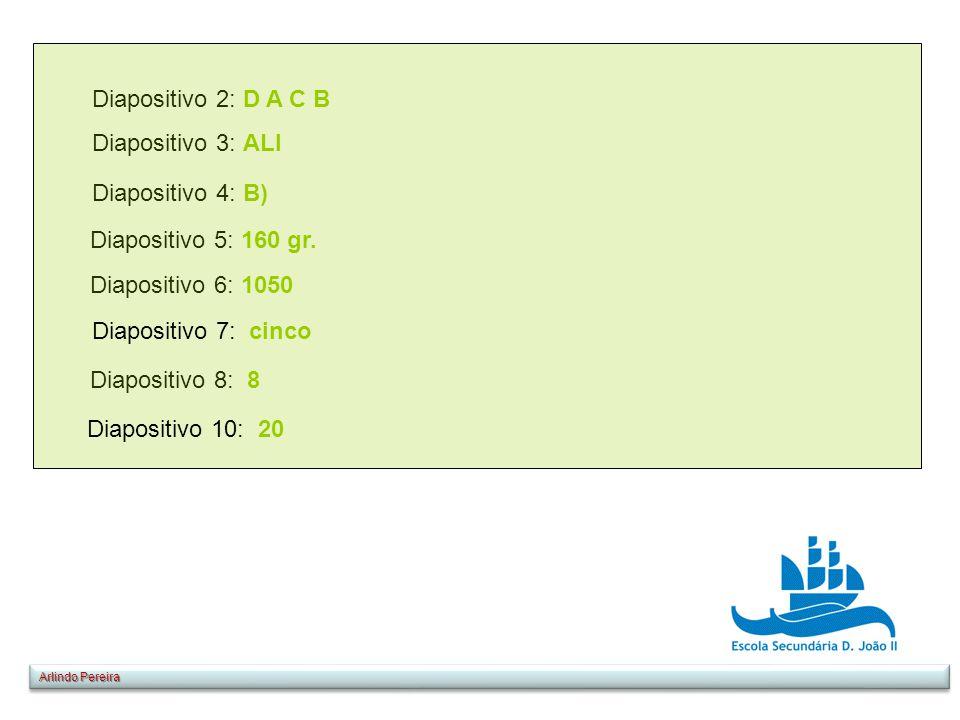 Diapositivo 2: D A C B Diapositivo 3: ALI Diapositivo 4: B) Diapositivo 5: 160 gr. Diapositivo 6: 1050 Diapositivo 8: 8 Diapositivo 7: cinco Diapositi