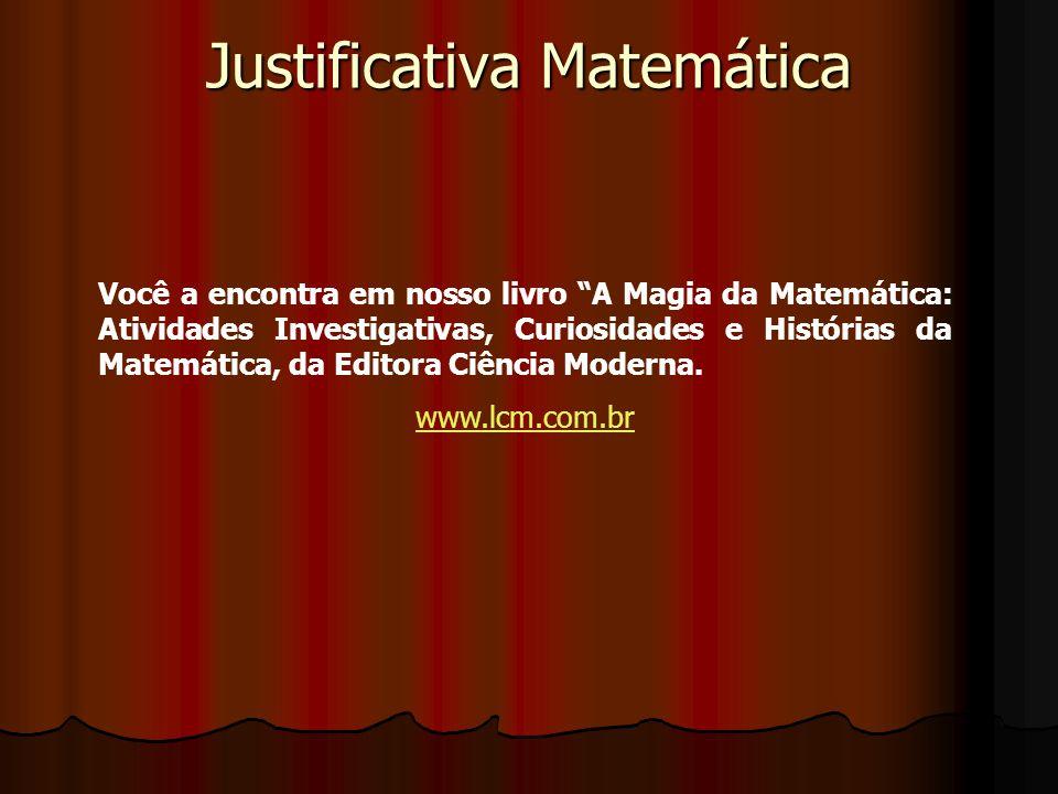 """Justificativa Matemática Você a encontra em nosso livro """"A Magia da Matemática: Atividades Investigativas, Curiosidades e Histórias da Matemática, da"""