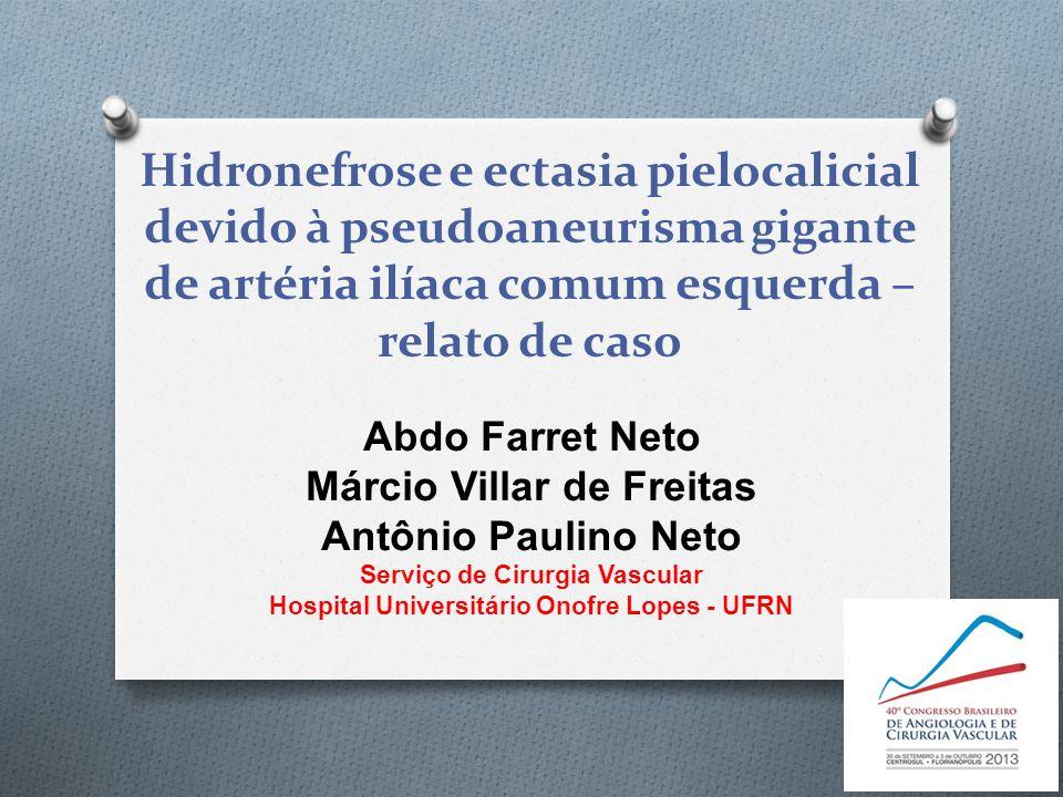Hidronefrose e ectasia pielocalicial devido à pseudoaneurisma gigante de artéria ilíaca comum esquerda – relato de caso Abdo Farret Neto Márcio Villar