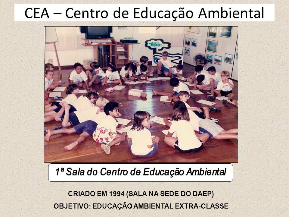 CEA – Centro de Educação Ambiental CRIADO EM 1994 (SALA NA SEDE DO DAEP) OBJETIVO: EDUCAÇÃO AMBIENTAL EXTRA-CLASSE