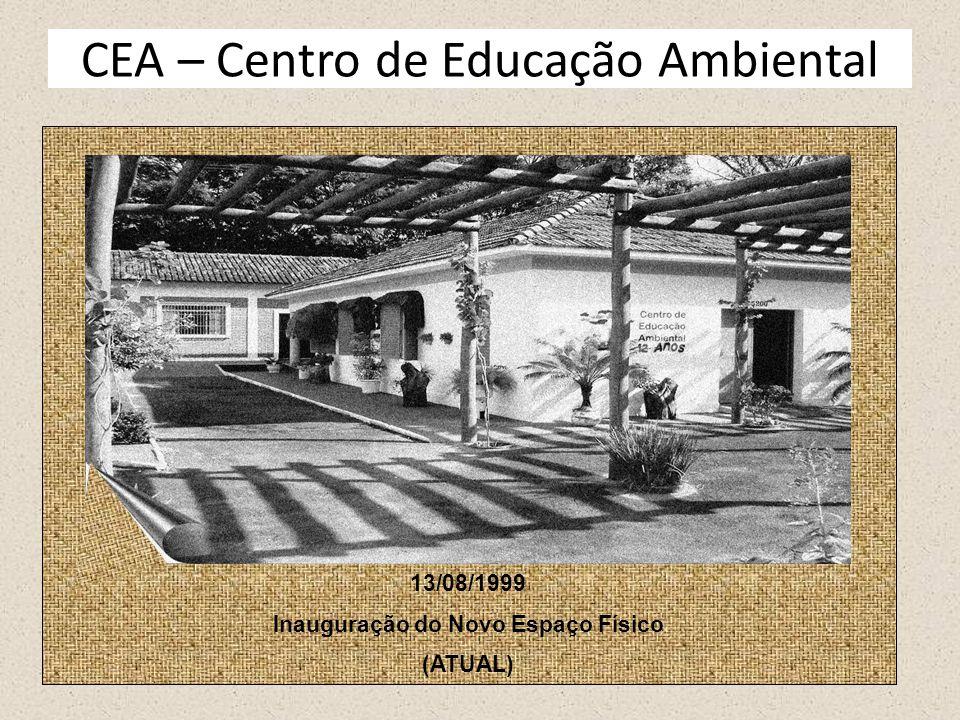 13/08/1999 Inauguração do Novo Espaço Físico (ATUAL) CEA – Centro de Educação Ambiental